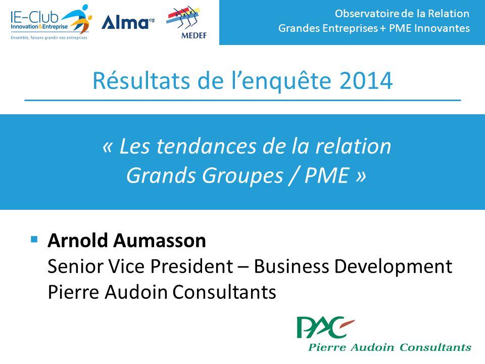 Observatoire de la Relation Grandes Entreprises + PME Innovantes Résultats de l'enquête 2014  Arnold Aumasson Senior Vice President – Business Develo