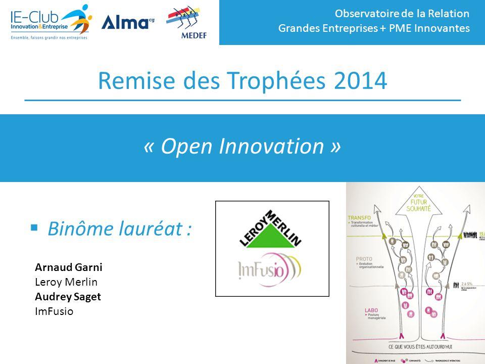 Observatoire de la Relation Grandes Entreprises + PME Innovantes Remise des Trophées 2014  Binôme lauréat : « Open Innovation » Arnaud Garni Leroy Me