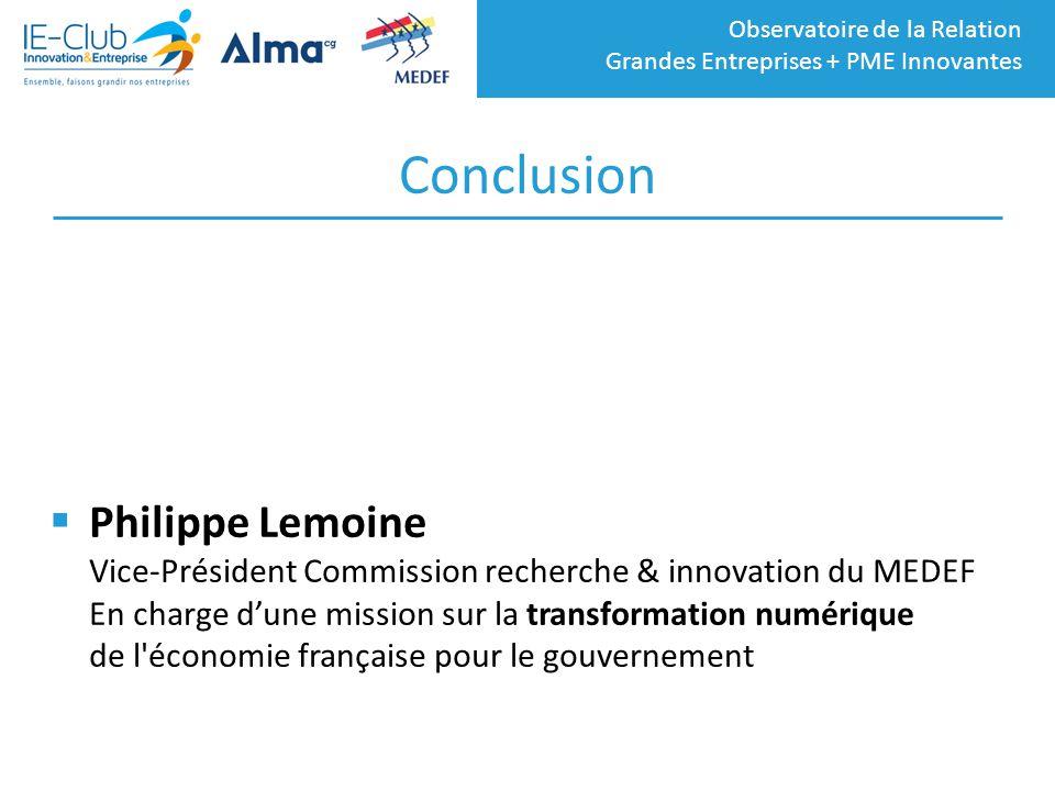 Observatoire de la Relation Grandes Entreprises + PME Innovantes Conclusion  Philippe Lemoine Vice-Président Commission recherche & innovation du MED