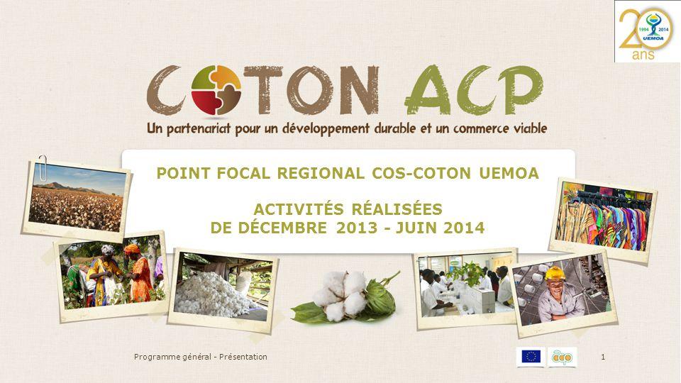 POINT FOCAL REGIONAL COS-COTON UEMOA ACTIVITÉS RÉALISÉES DE DÉCEMBRE 2013 - JUIN 2014 Programme général - Présentation1