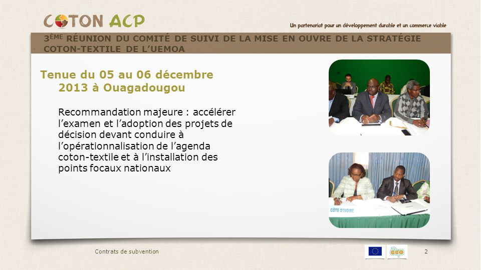 2 Tenue du 05 au 06 décembre 2013 à Ouagadougou Recommandation majeure : accélérer l'examen et l'adoption des projets de décision devant conduire à l'