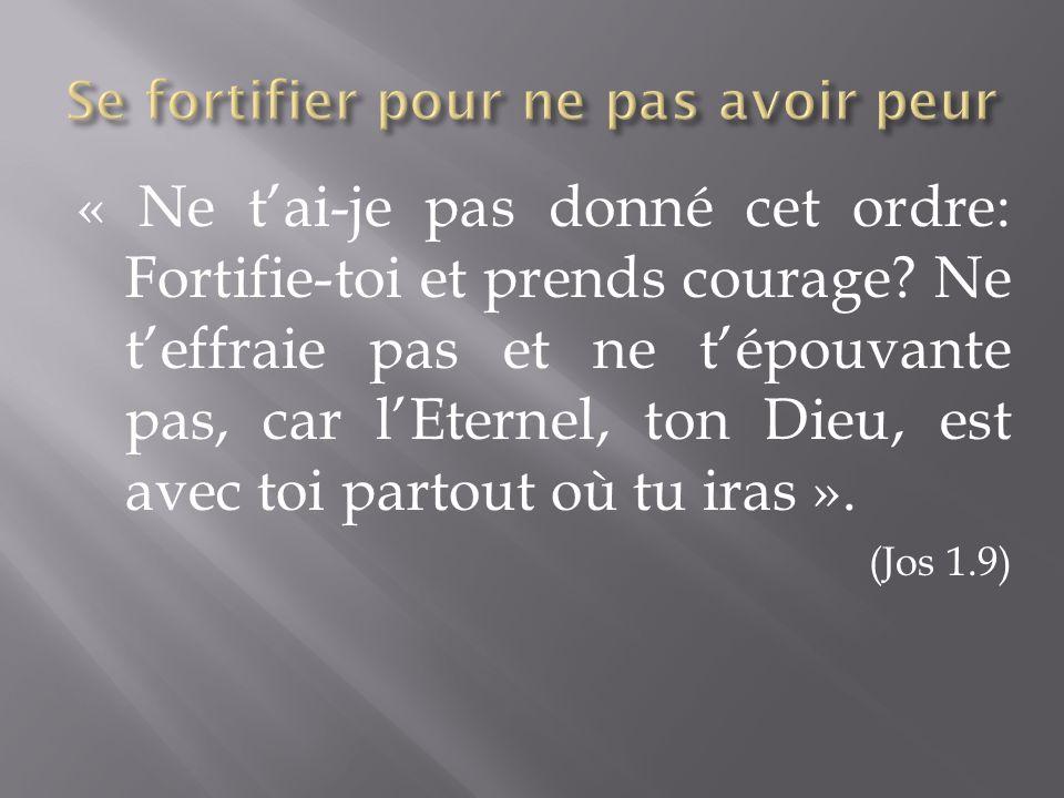 « Ne t'ai-je pas donné cet ordre: Fortifie-toi et prends courage.