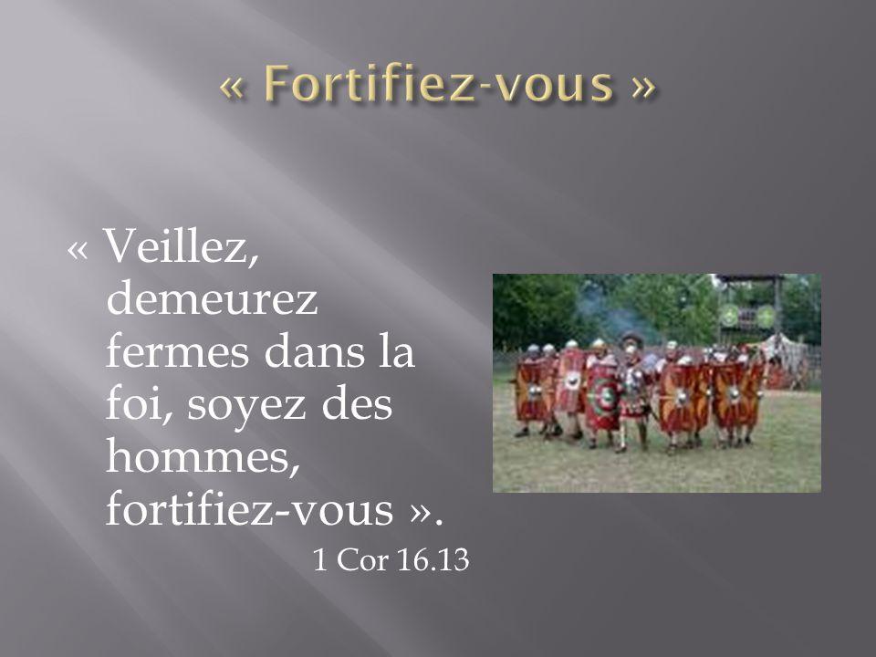 « Veillez, demeurez fermes dans la foi, soyez des hommes, fortifiez-vous ». 1 Cor 16.13