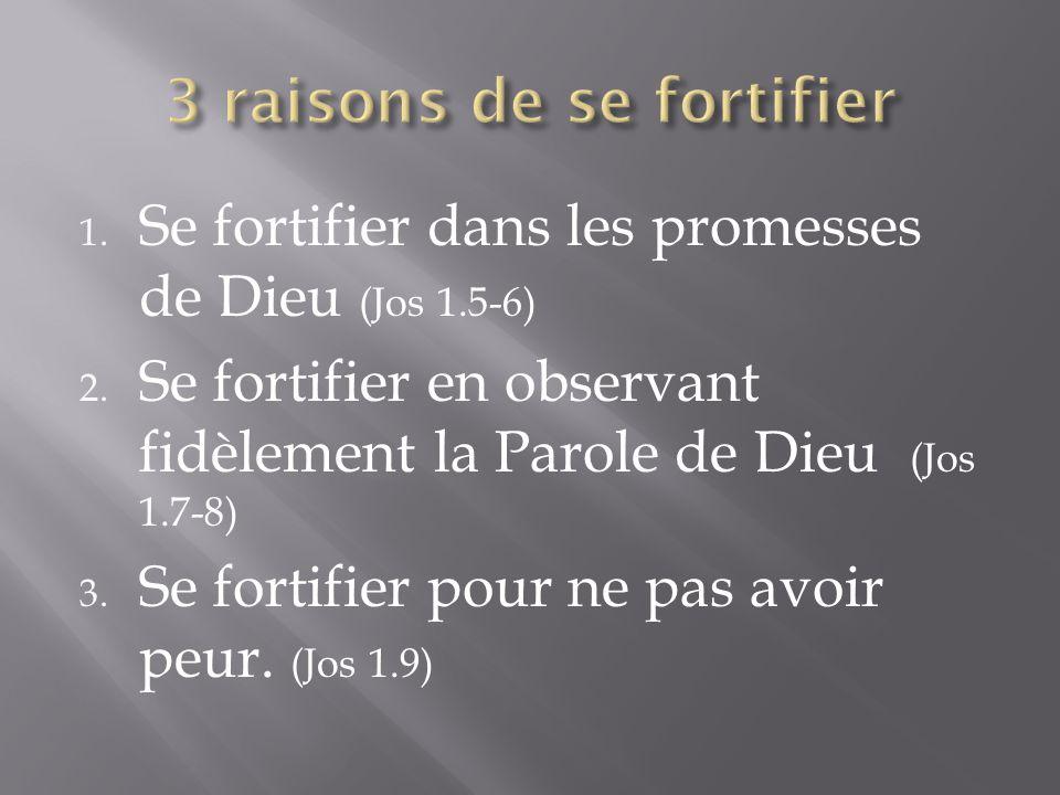 1.Se fortifier dans les promesses de Dieu (Jos 1.5-6) 2.
