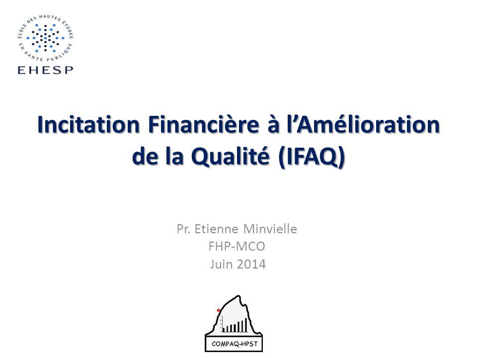 Incitation Financière à l'Amélioration de la Qualité (IFAQ) Pr. Etienne Minvielle FHP-MCO Juin 2014