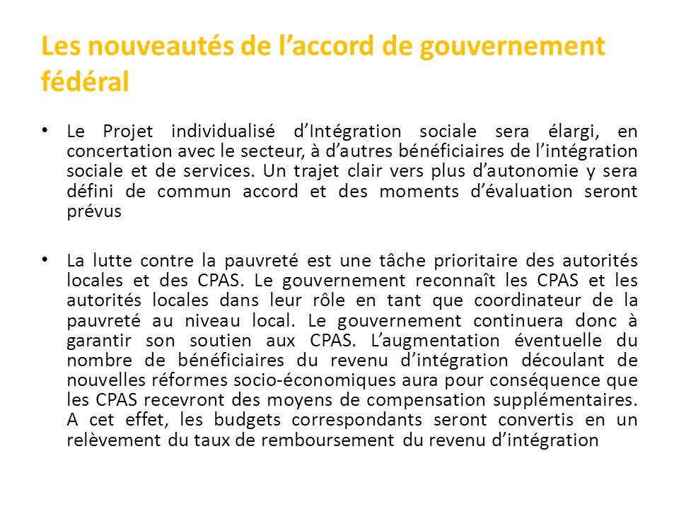 Les nouveautés de l'accord de gouvernement fédéral Le Projet individualisé d'Intégration sociale sera élargi, en concertation avec le secteur, à d'autres bénéficiaires de l'intégration sociale et de services.