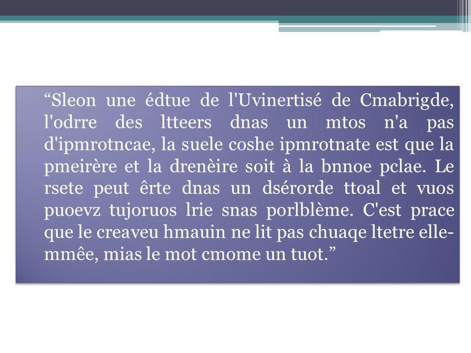 Sleon une édtue de l Uvinertisé de Cmabrigde, l odrre des ltteers dnas un mtos n a pas d ipmrotncae, la suele coshe ipmrotnate est que la pmeirère et la drenèire soit à la bnnoe pclae.