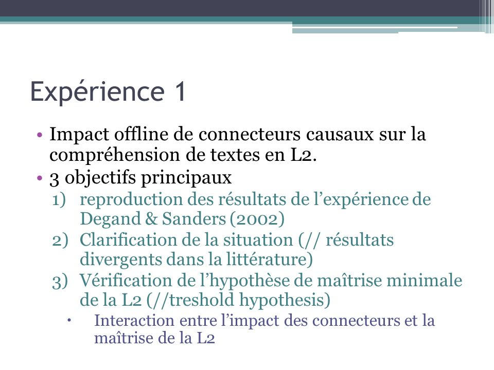 Expérience 1 Impact offline de connecteurs causaux sur la compréhension de textes en L2. 3 objectifs principaux 1)reproduction des résultats de l'expé