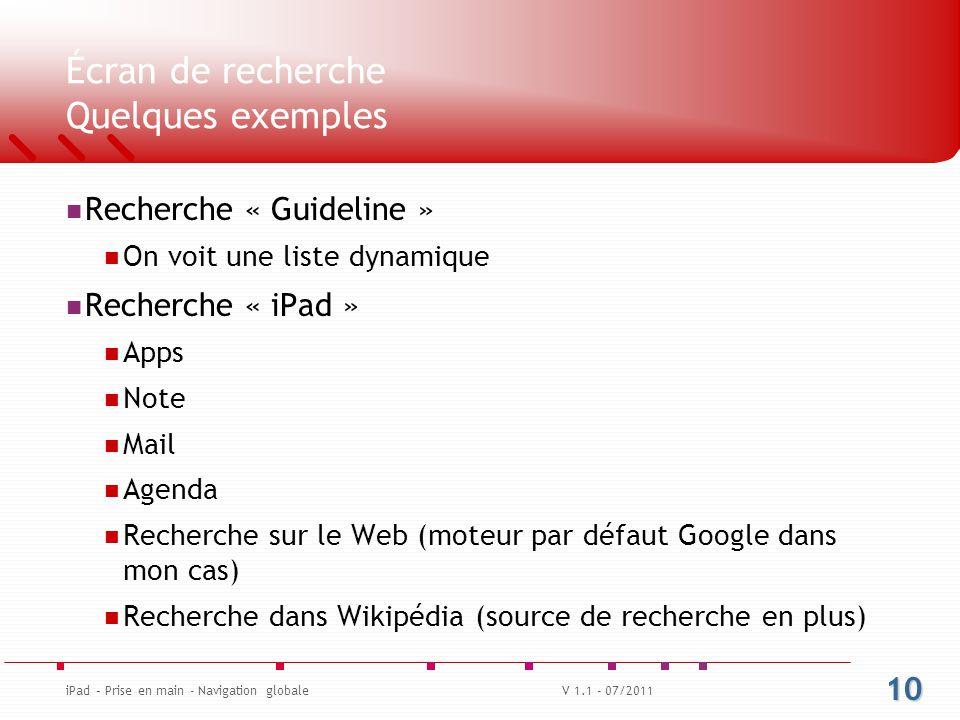 Écran de recherche Quelques exemples Recherche « Guideline » On voit une liste dynamique Recherche « iPad » Apps Note Mail Agenda Recherche sur le Web