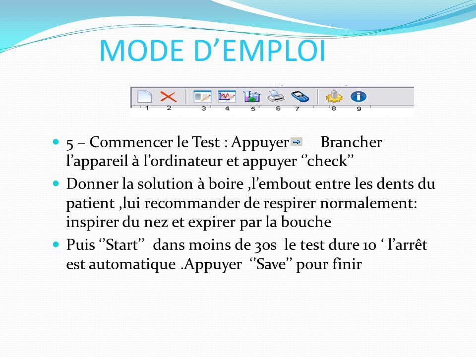 MODE D'EMPLOI 5 – Commencer le Test : Appuyer Brancher l'appareil à l'ordinateur et appuyer ''check'' Donner la solution à boire,l'embout entre les de