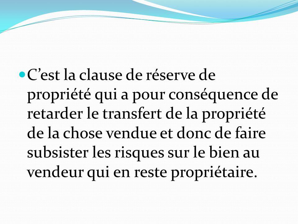 C'est la clause de réserve de propriété qui a pour conséquence de retarder le transfert de la propriété de la chose vendue et donc de faire subsister
