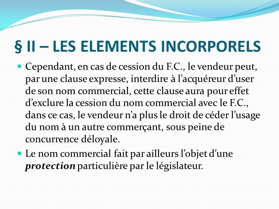 § II – LES ELEMENTS INCORPORELS Cependant, en cas de cession du F.C., le vendeur peut, par une clause expresse, interdire à l'acquéreur d'user de son