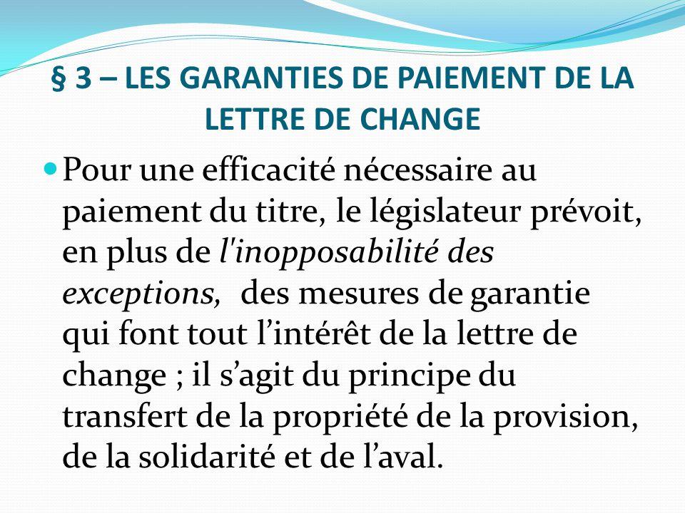 § 3 – LES GARANTIES DE PAIEMENT DE LA LETTRE DE CHANGE Pour une efficacité nécessaire au paiement du titre, le législateur prévoit, en plus de l'inopp