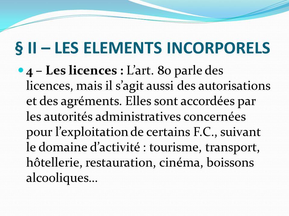 § II – LES ELEMENTS INCORPORELS 4 – Les licences : L'art. 80 parle des licences, mais il s'agit aussi des autorisations et des agréments. Elles sont a
