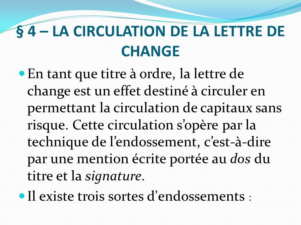 § 4 – LA CIRCULATION DE LA LETTRE DE CHANGE En tant que titre à ordre, la lettre de change est un effet destiné à circuler en permettant la circulatio
