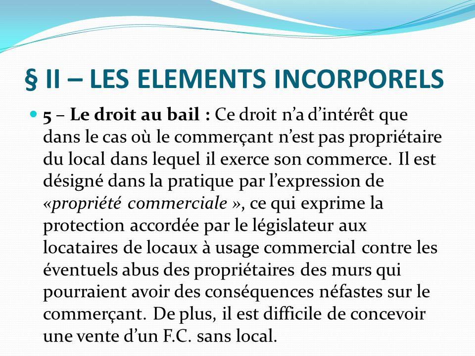 § II – LES ELEMENTS INCORPORELS 5 – Le droit au bail : Ce droit n'a d'intérêt que dans le cas où le commerçant n'est pas propriétaire du local dans le