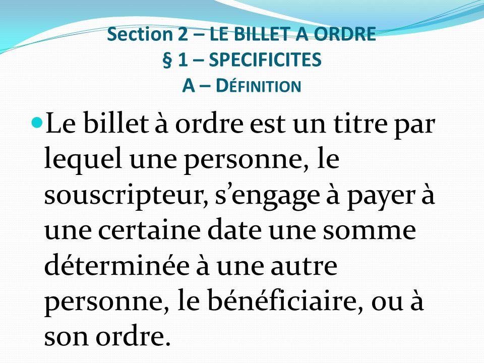 Section 2 – LE BILLET A ORDRE § 1 – SPECIFICITES A – D ÉFINITION Le billet à ordre est un titre par lequel une personne, le souscripteur, s'engage à p