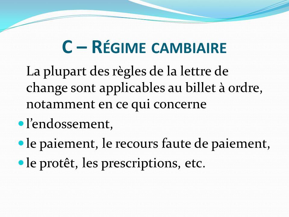 C – R ÉGIME CAMBIAIRE La plupart des règles de la lettre de change sont applicables au billet à ordre, notamment en ce qui concerne l'endossement, le
