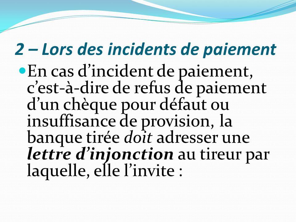 2 – Lors des incidents de paiement En cas d'incident de paiement, c'est-à-dire de refus de paiement d'un chèque pour défaut ou insuffisance de provisi