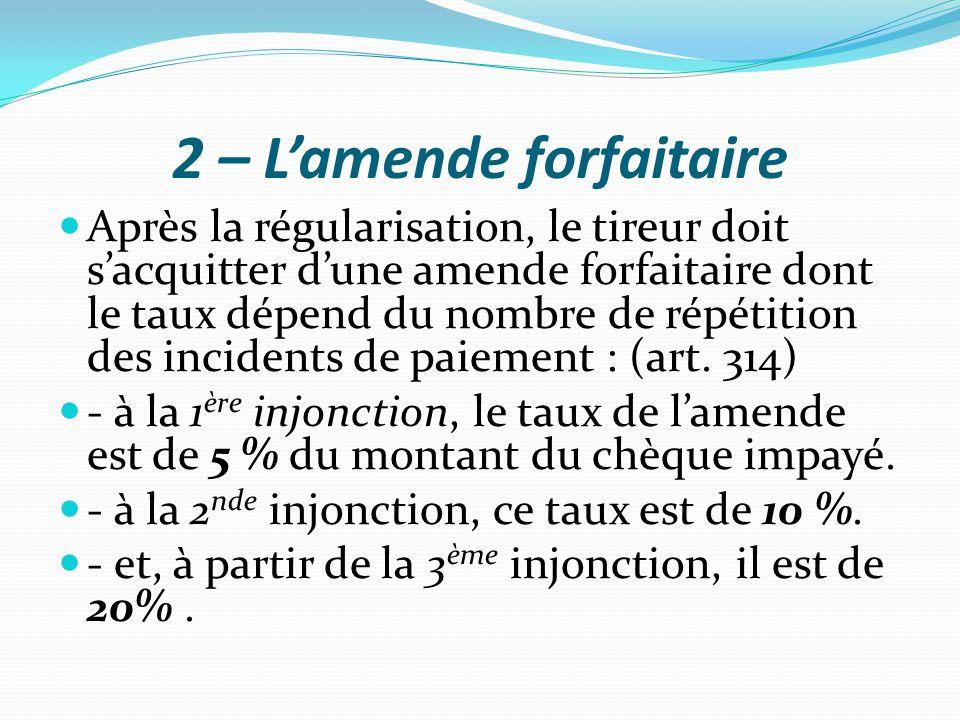 2 – L'amende forfaitaire Après la régularisation, le tireur doit s'acquitter d'une amende forfaitaire dont le taux dépend du nombre de répétition des