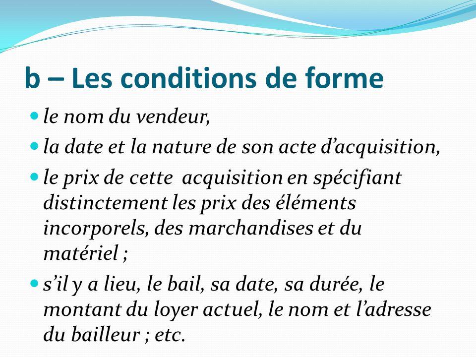 b – Les conditions de forme le nom du vendeur, la date et la nature de son acte d'acquisition, le prix de cette acquisition en spécifiant distinctemen