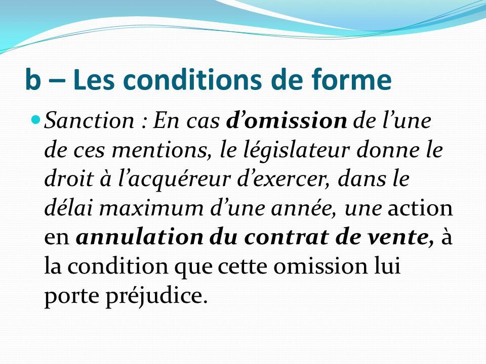 b – Les conditions de forme Sanction : En cas d'omission de l'une de ces mentions, le législateur donne le droit à l'acquéreur d'exercer, dans le déla