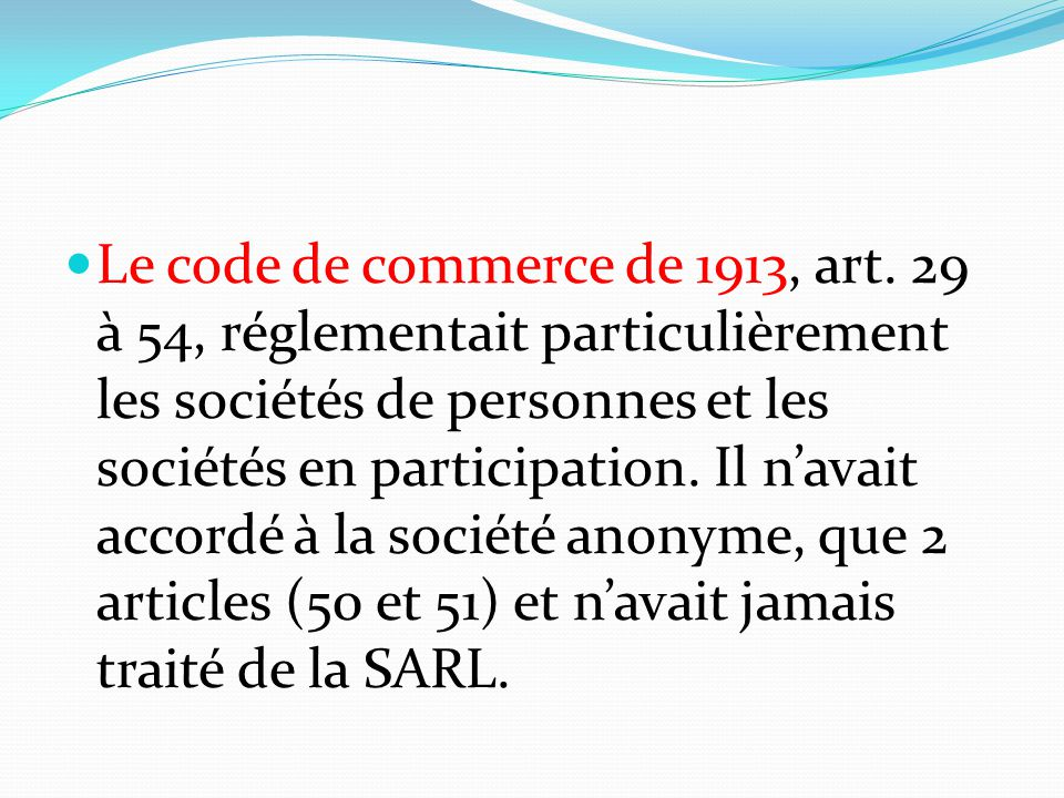 Le code de commerce de 1913, art. 29 à 54, réglementait particulièrement les sociétés de personnes et les sociétés en participation. Il n'avait accord