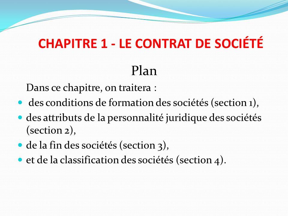 CHAPITRE 1 - LE CONTRAT DE SOCIÉTÉ Plan Dans ce chapitre, on traitera : des conditions de formation des sociétés (section 1), des attributs de la pers