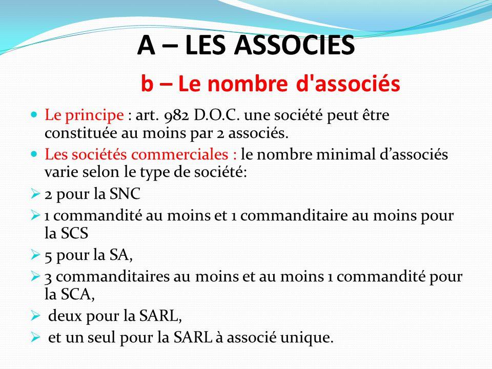 A – LES ASSOCIES b – Le nombre d'associés Le principe : art. 982 D.O.C. une société peut être constituée au moins par 2 associés. Les sociétés commerc