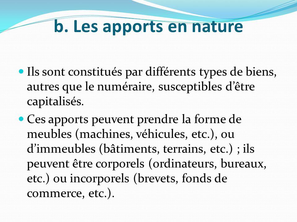 b. Les apports en nature Ils sont constitués par différents types de biens, autres que le numéraire, susceptibles d'être capitalisés. Ces apports peuv