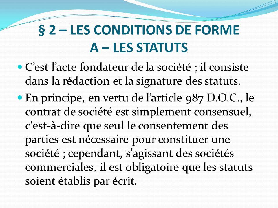 § 2 – LES CONDITIONS DE FORME A – LES STATUTS C'est l'acte fondateur de la société ; il consiste dans la rédaction et la signature des statuts. En pri