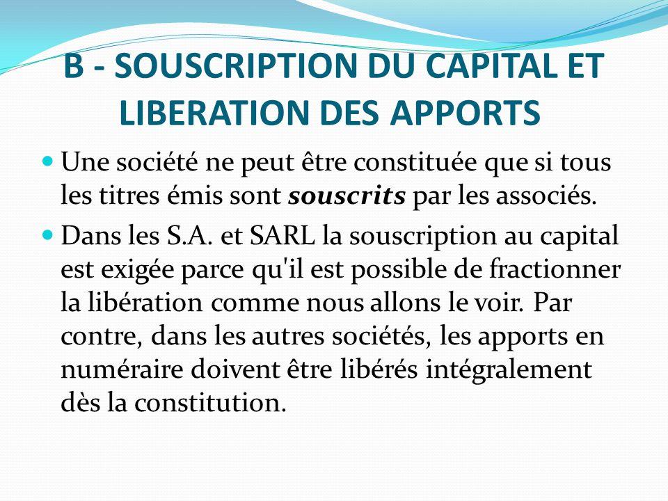 B - SOUSCRIPTION DU CAPITAL ET LIBERATION DES APPORTS Une société ne peut être constituée que si tous les titres émis sont souscrits par les associés.