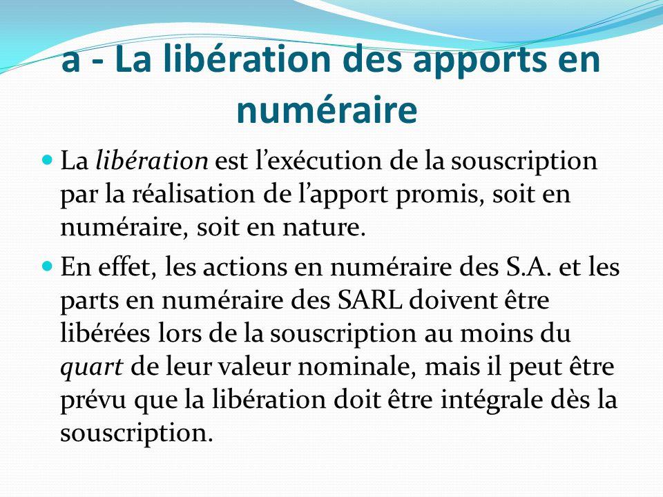 a - La libération des apports en numéraire La libération est l'exécution de la souscription par la réalisation de l'apport promis, soit en numéraire,