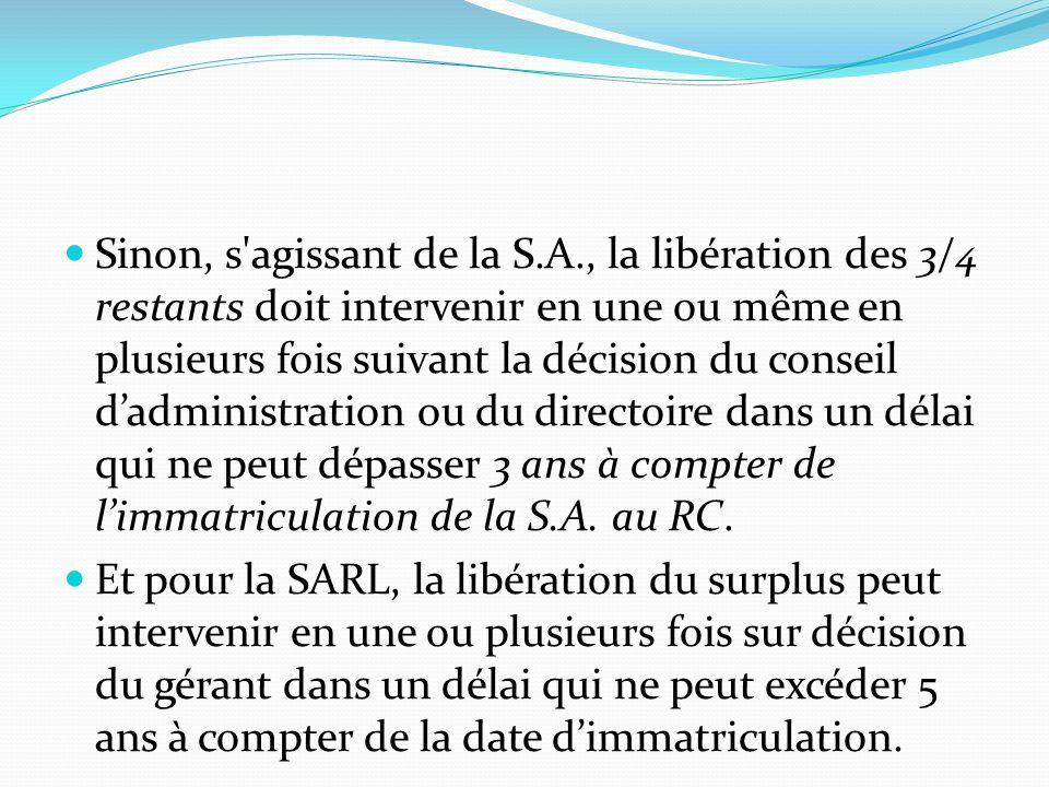 Sinon, s'agissant de la S.A., la libération des 3/4 restants doit intervenir en une ou même en plusieurs fois suivant la décision du conseil d'adminis