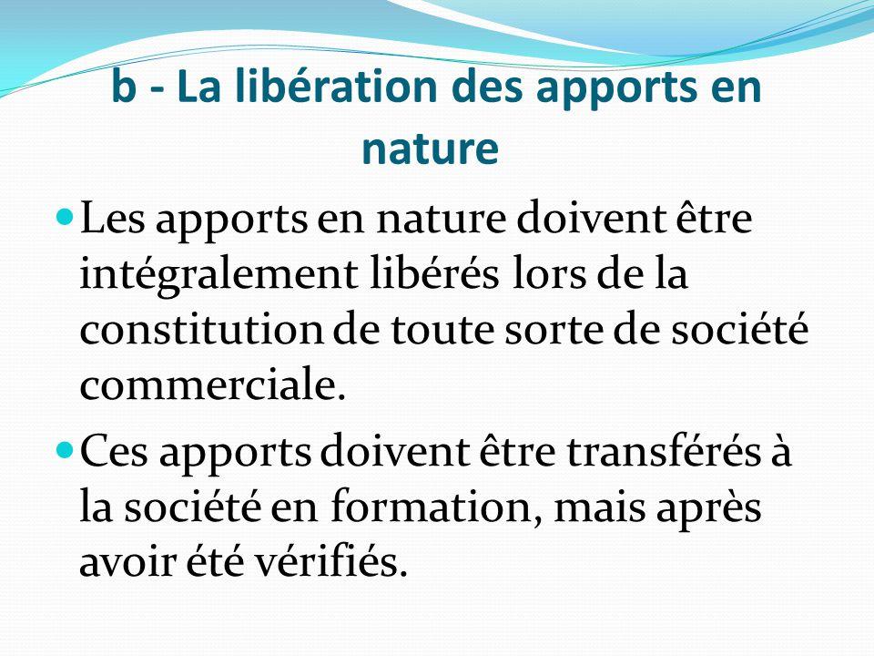 b - La libération des apports en nature Les apports en nature doivent être intégralement libérés lors de la constitution de toute sorte de société com