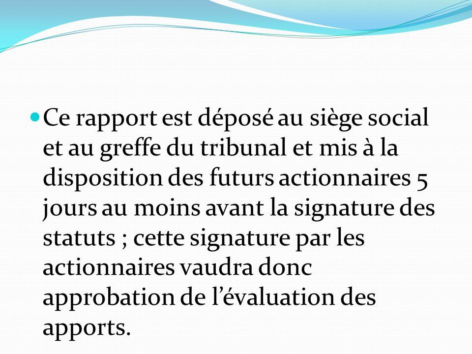 Ce rapport est déposé au siège social et au greffe du tribunal et mis à la disposition des futurs actionnaires 5 jours au moins avant la signature des