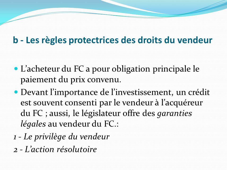 b - Les règles protectrices des droits du vendeur L'acheteur du FC a pour obligation principale le paiement du prix convenu. Devant l'importance de l'