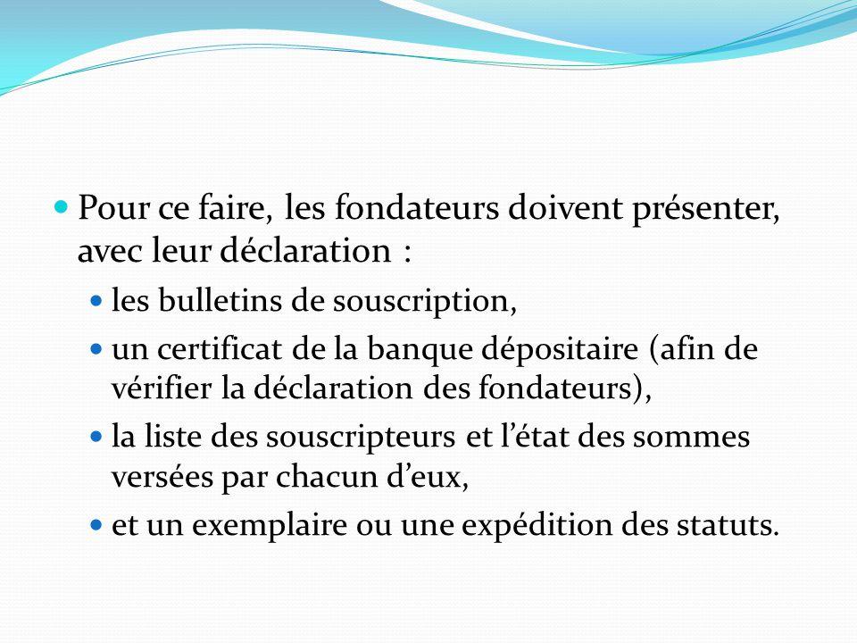 Pour ce faire, les fondateurs doivent présenter, avec leur déclaration : les bulletins de souscription, un certificat de la banque dépositaire (afin d