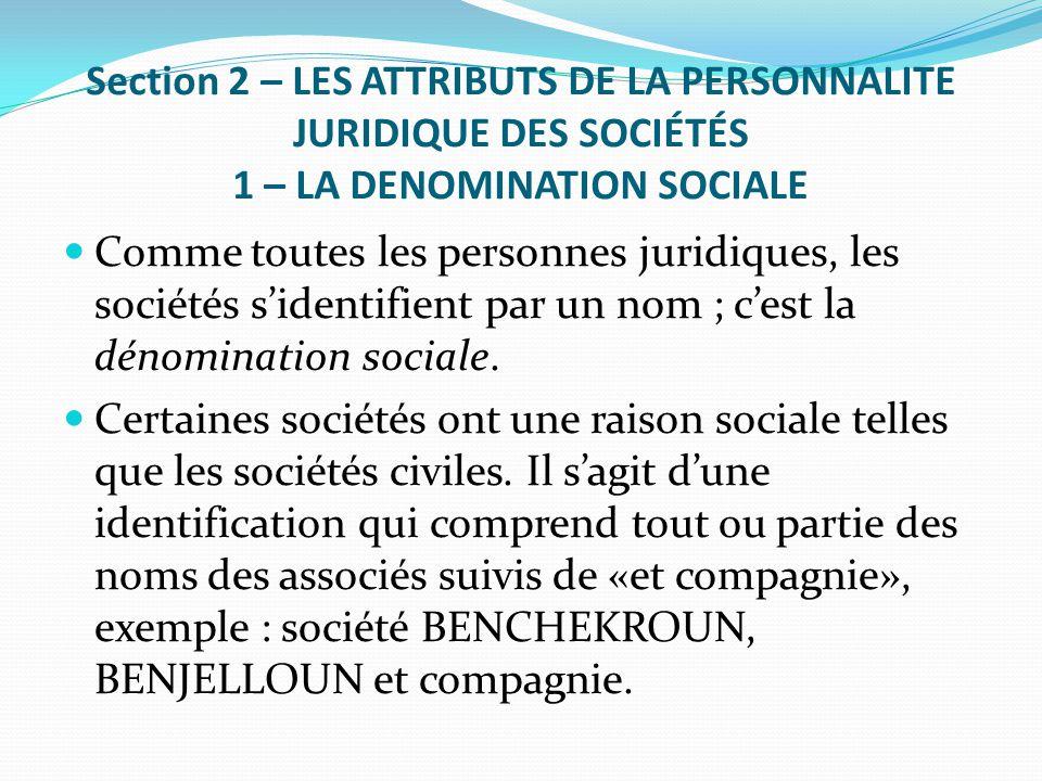 Section 2 – LES ATTRIBUTS DE LA PERSONNALITE JURIDIQUE DES SOCIÉTÉS 1 – LA DENOMINATION SOCIALE Comme toutes les personnes juridiques, les sociétés s'