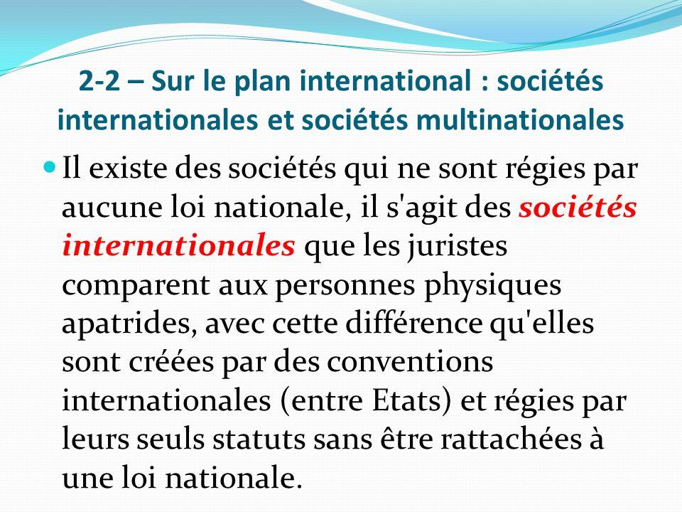 2-2 – Sur le plan international : sociétés internationales et sociétés multinationales Il existe des sociétés qui ne sont régies par aucune loi nation
