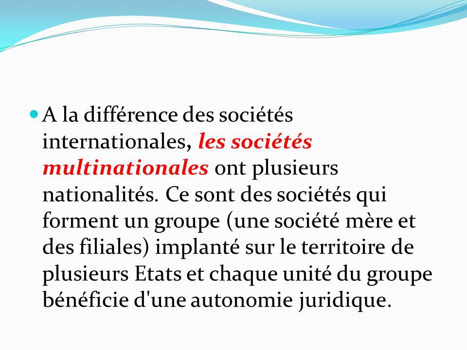 A la différence des sociétés internationales, les sociétés multinationales ont plusieurs nationalités. Ce sont des sociétés qui forment un groupe (une