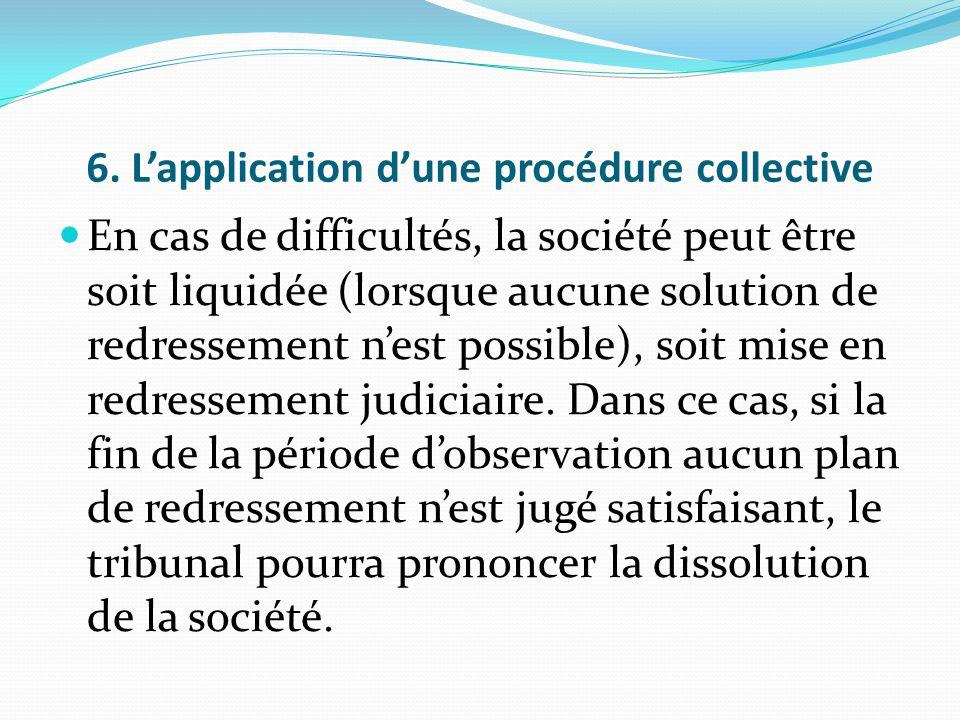 6. L'application d'une procédure collective En cas de difficultés, la société peut être soit liquidée (lorsque aucune solution de redressement n'est p