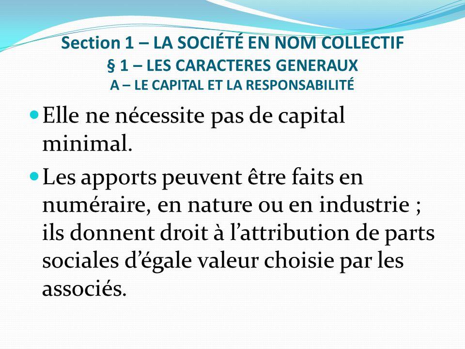 Section 1 – LA SOCIÉTÉ EN NOM COLLECTIF § 1 – LES CARACTERES GENERAUX A – LE CAPITAL ET LA RESPONSABILITÉ Elle ne nécessite pas de capital minimal. Le