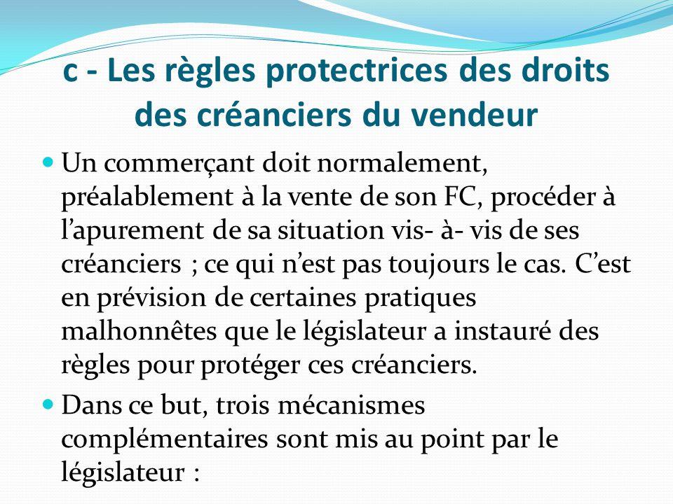 c - Les règles protectrices des droits des créanciers du vendeur Un commerçant doit normalement, préalablement à la vente de son FC, procéder à l'apur