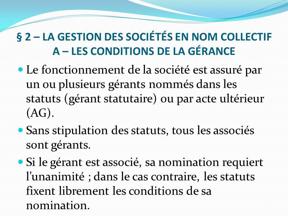 § 2 – LA GESTION DES SOCIÉTÉS EN NOM COLLECTIF A – LES CONDITIONS DE LA GÉRANCE Le fonctionnement de la société est assuré par un ou plusieurs gérants