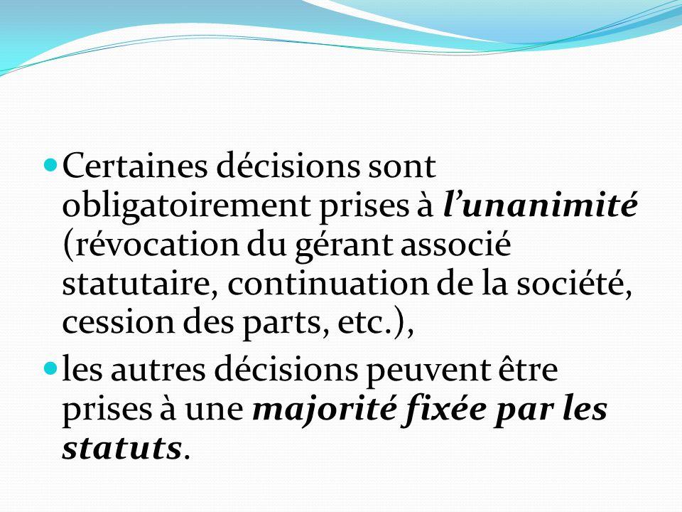 Certaines décisions sont obligatoirement prises à l'unanimité (révocation du gérant associé statutaire, continuation de la société, cession des parts,