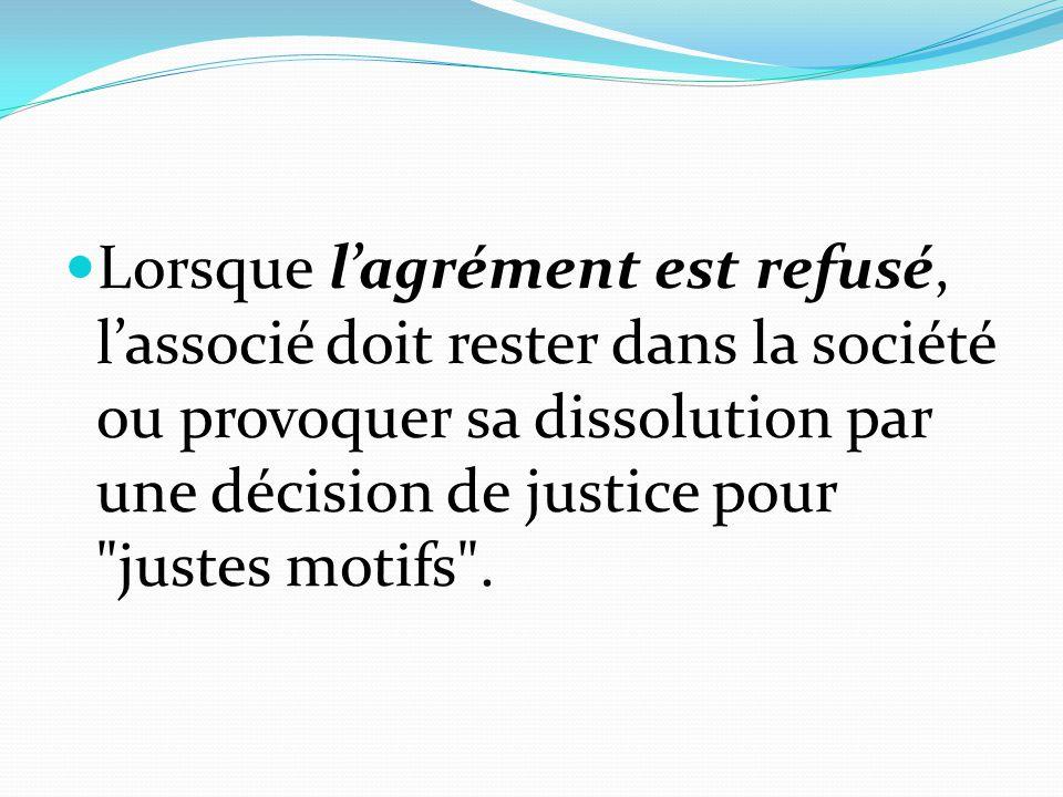 Lorsque l'agrément est refusé, l'associé doit rester dans la société ou provoquer sa dissolution par une décision de justice pour