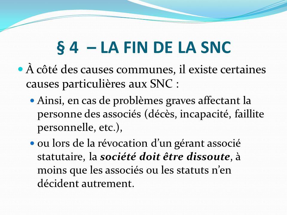 § 4 – LA FIN DE LA SNC À côté des causes communes, il existe certaines causes particulières aux SNC : Ainsi, en cas de problèmes graves affectant la p