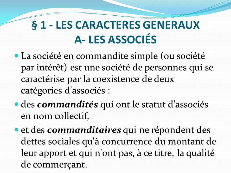 § 1 - LES CARACTERES GENERAUX A- LES ASSOCIÉS La société en commandite simple (ou société par intérêt) est une société de personnes qui se caractérise