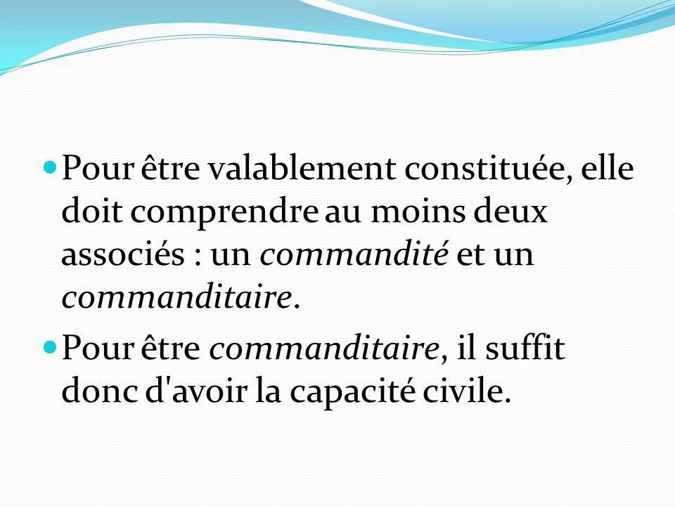 Pour être valablement constituée, elle doit comprendre au moins deux associés : un commandité et un commanditaire. Pour être commanditaire, il suffit